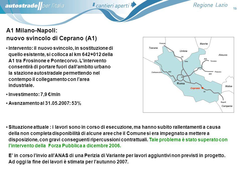 A1 Milano-Napoli: nuovo svincolo di Ceprano (A1) Situazione attuale : i lavori sono in corso di esecuzione, ma hanno subito rallentamenti a causa dell