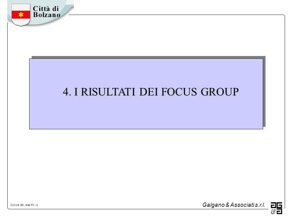 Galgano & Associati s.r.l. Comune BZ- relaz.PM - 6 4. I RISULTATI DEI FOCUS GROUP