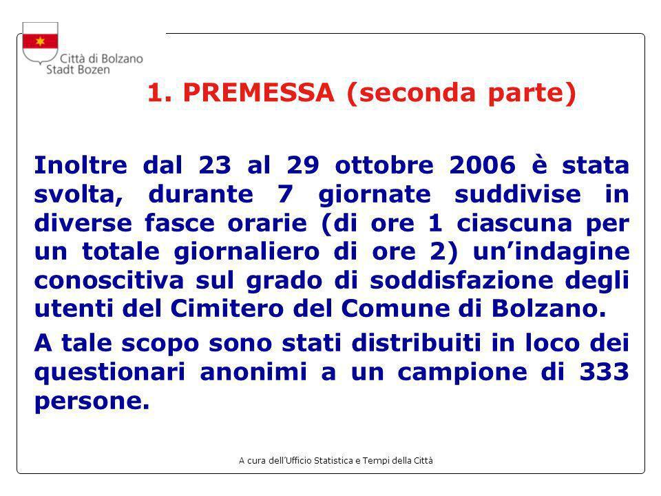 A cura dellUfficio Statistica e Tempi della Città 1. PREMESSA (seconda parte) Inoltre dal 23 al 29 ottobre 2006 è stata svolta, durante 7 giornate sud