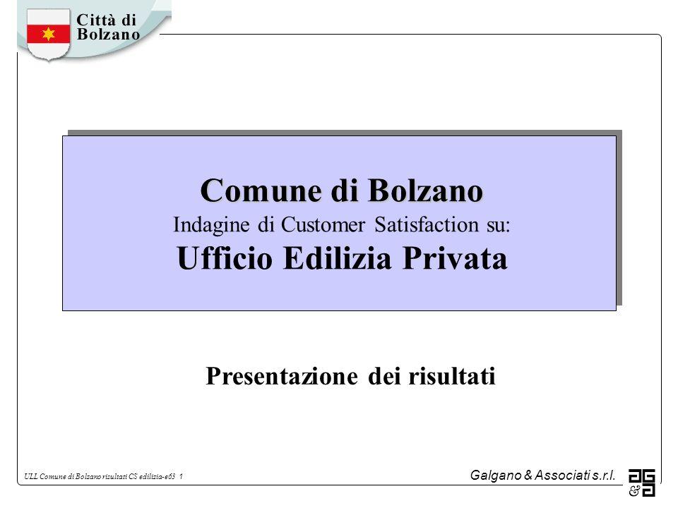 Galgano & Associati s.r.l. ULL Comune di Bolzano risultati CS edilizia-e63 1 Comune di Bolzano Comune di Bolzano Indagine di Customer Satisfaction su:
