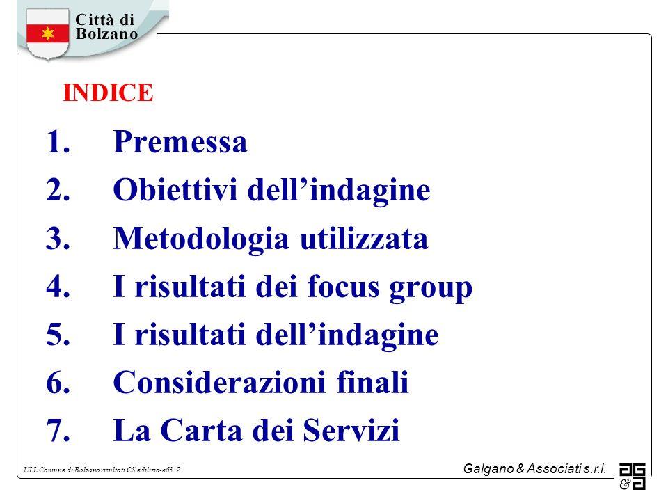 Galgano & Associati s.r.l. ULL Comune di Bolzano risultati CS edilizia-e63 2 1.Premessa 2.Obiettivi dellindagine 3.Metodologia utilizzata 4.I risultat