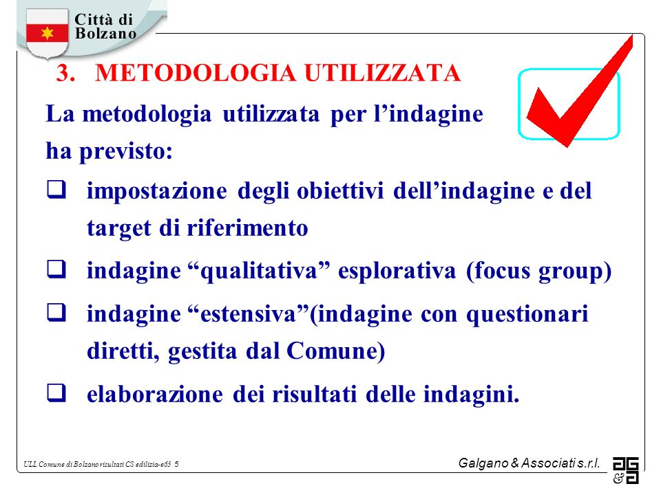 Galgano & Associati s.r.l. ULL Comune di Bolzano risultati CS edilizia-e63 5 3. METODOLOGIA UTILIZZATA La metodologia utilizzata per lindagine ha prev