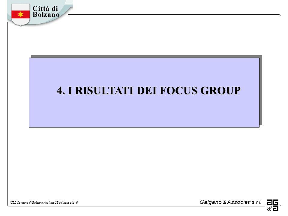 Galgano & Associati s.r.l. ULL Comune di Bolzano risultati CS edilizia-e63 6 4. I RISULTATI DEI FOCUS GROUP