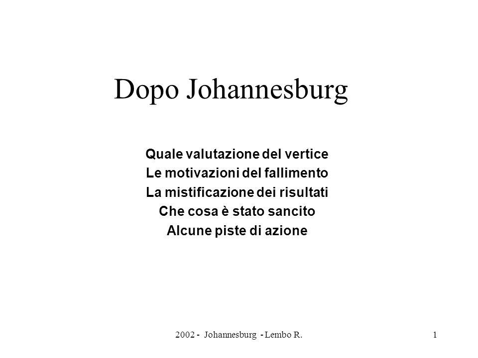 2002 - Johannesburg - Lembo R.1 Dopo Johannesburg Quale valutazione del vertice Le motivazioni del fallimento La mistificazione dei risultati Che cosa è stato sancito Alcune piste di azione