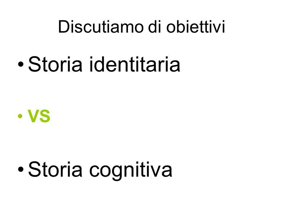 Discutiamo di obiettivi Storia identitaria VS Storia cognitiva