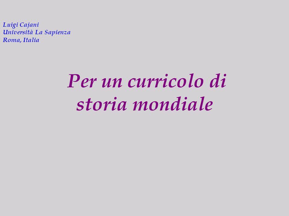 Luigi Cajani Università La Sapienza Roma, Italia Per un curricolo di storia mondiale