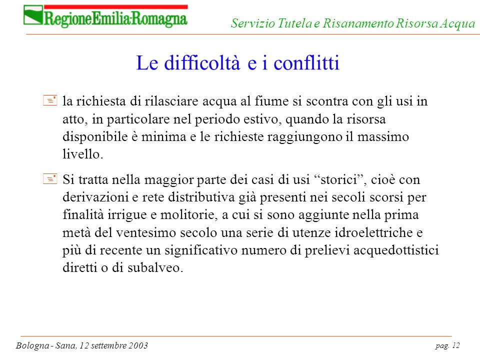 pag. 12 Bologna - Sana, 12 settembre 2003 Servizio Tutela e Risanamento Risorsa Acqua Le difficoltà e i conflitti +la richiesta di rilasciare acqua al