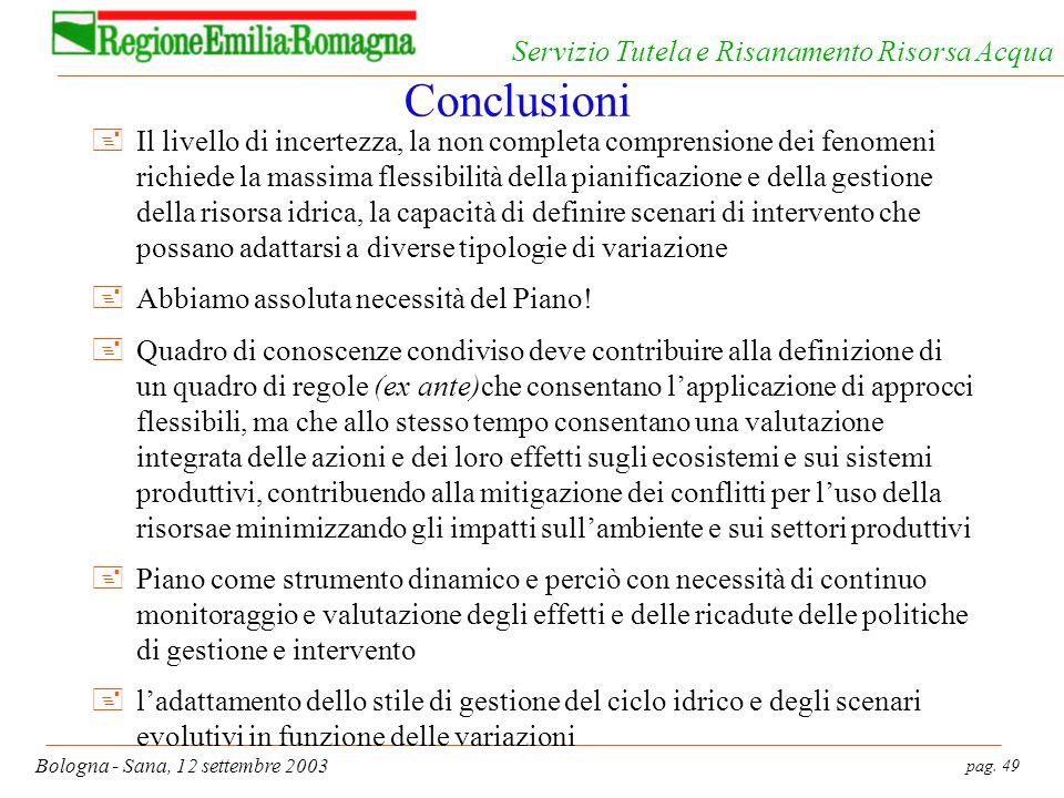 pag. 49 Bologna - Sana, 12 settembre 2003 Servizio Tutela e Risanamento Risorsa Acqua Conclusioni +Il livello di incertezza, la non completa comprensi