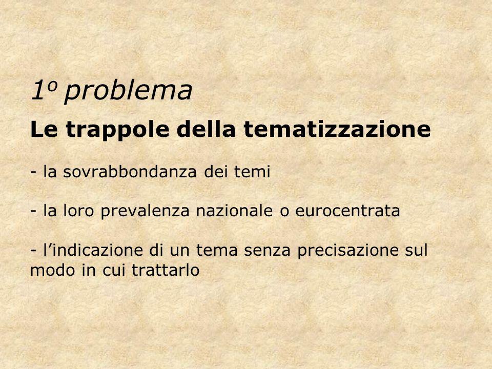 1 o problema Le trappole della tematizzazione - la sovrabbondanza dei temi - la loro prevalenza nazionale o eurocentrata - lindicazione di un tema sen