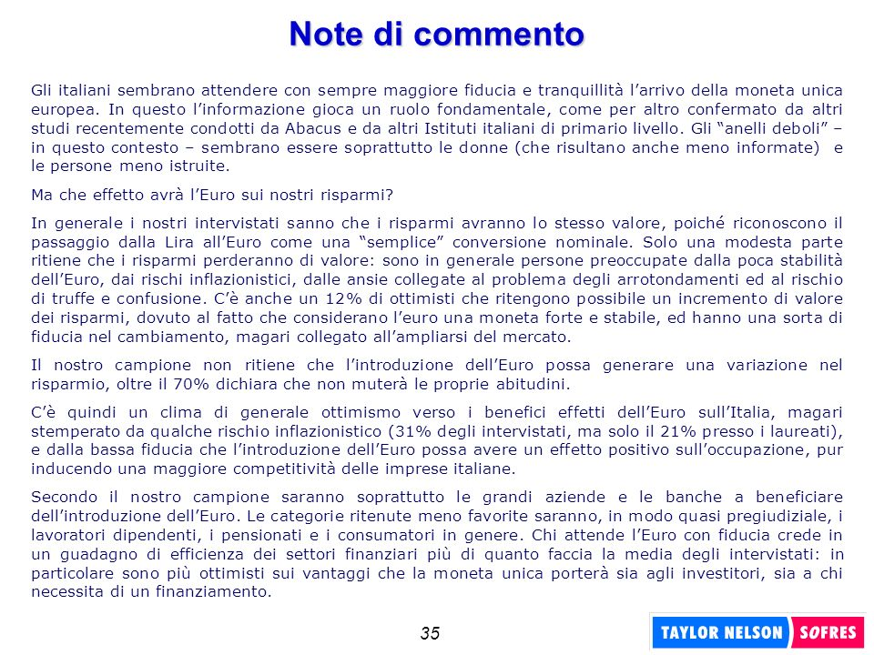 35 Note di commento Gli italiani sembrano attendere con sempre maggiore fiducia e tranquillità larrivo della moneta unica europea. In questo linformaz
