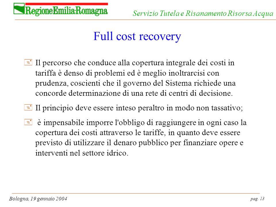 pag. 13 Bologna, 19 gennaio 2004 Servizio Tutela e Risanamento Risorsa Acqua Full cost recovery +Il percorso che conduce alla copertura integrale dei