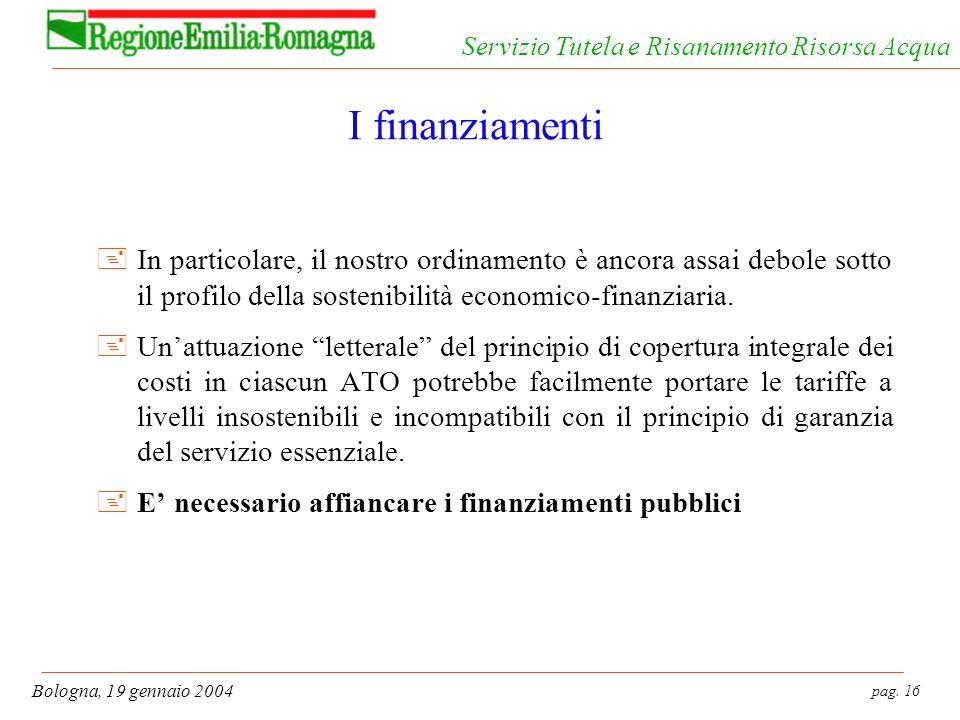 pag. 16 Bologna, 19 gennaio 2004 Servizio Tutela e Risanamento Risorsa Acqua I finanziamenti +In particolare, il nostro ordinamento è ancora assai deb