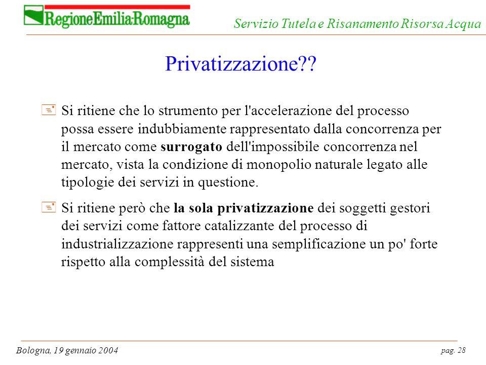 pag. 28 Bologna, 19 gennaio 2004 Servizio Tutela e Risanamento Risorsa Acqua Privatizzazione?? +Si ritiene che lo strumento per l'accelerazione del pr