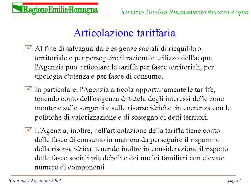 pag. 39 Bologna, 19 gennaio 2004 Servizio Tutela e Risanamento Risorsa Acqua Articolazione tariffaria +Al fine di salvaguardare esigenze sociali di ri