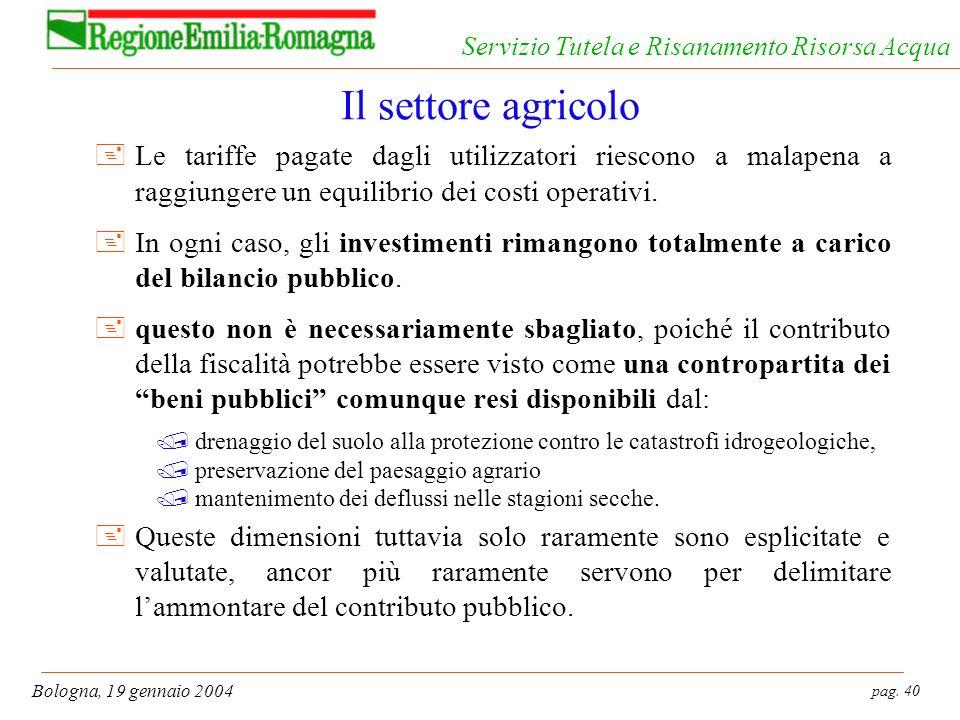 pag. 40 Bologna, 19 gennaio 2004 Servizio Tutela e Risanamento Risorsa Acqua Il settore agricolo +Le tariffe pagate dagli utilizzatori riescono a mala