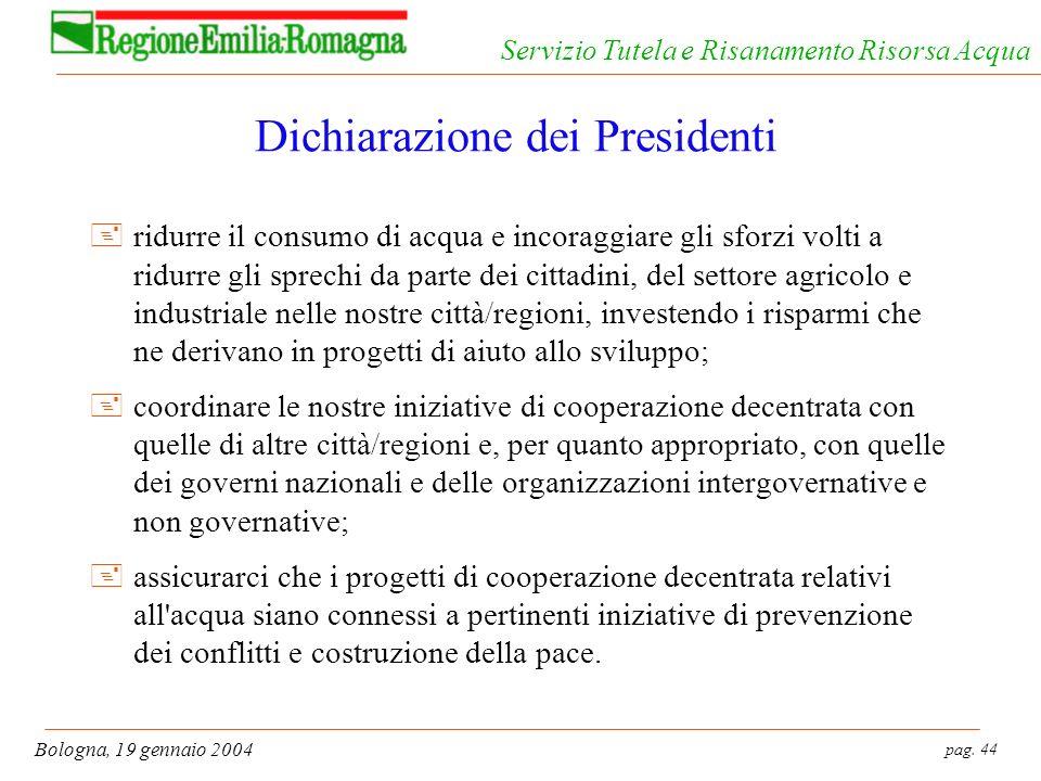 pag. 44 Bologna, 19 gennaio 2004 Servizio Tutela e Risanamento Risorsa Acqua Dichiarazione dei Presidenti +ridurre il consumo di acqua e incoraggiare