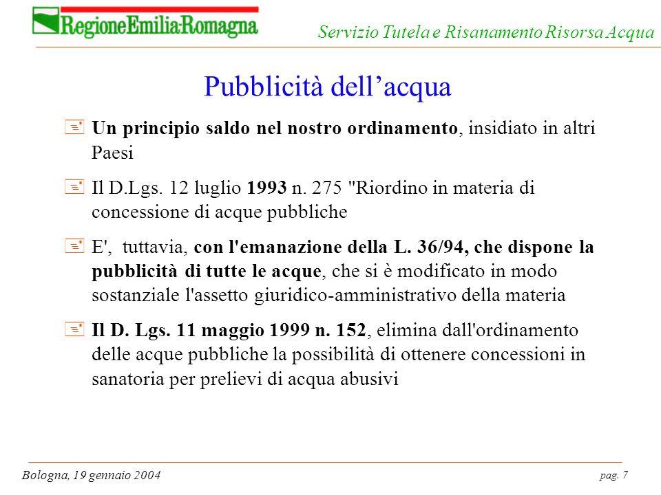 pag. 7 Bologna, 19 gennaio 2004 Servizio Tutela e Risanamento Risorsa Acqua Pubblicità dellacqua +Un principio saldo nel nostro ordinamento, insidiato