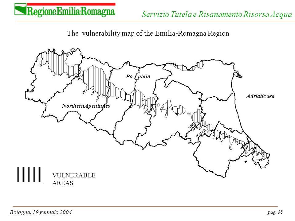 pag. 88 Bologna, 19 gennaio 2004 Servizio Tutela e Risanamento Risorsa Acqua Adriatic sea Po plain NorthernApeninnes VULNERABLE AREAS The vulnerabilit
