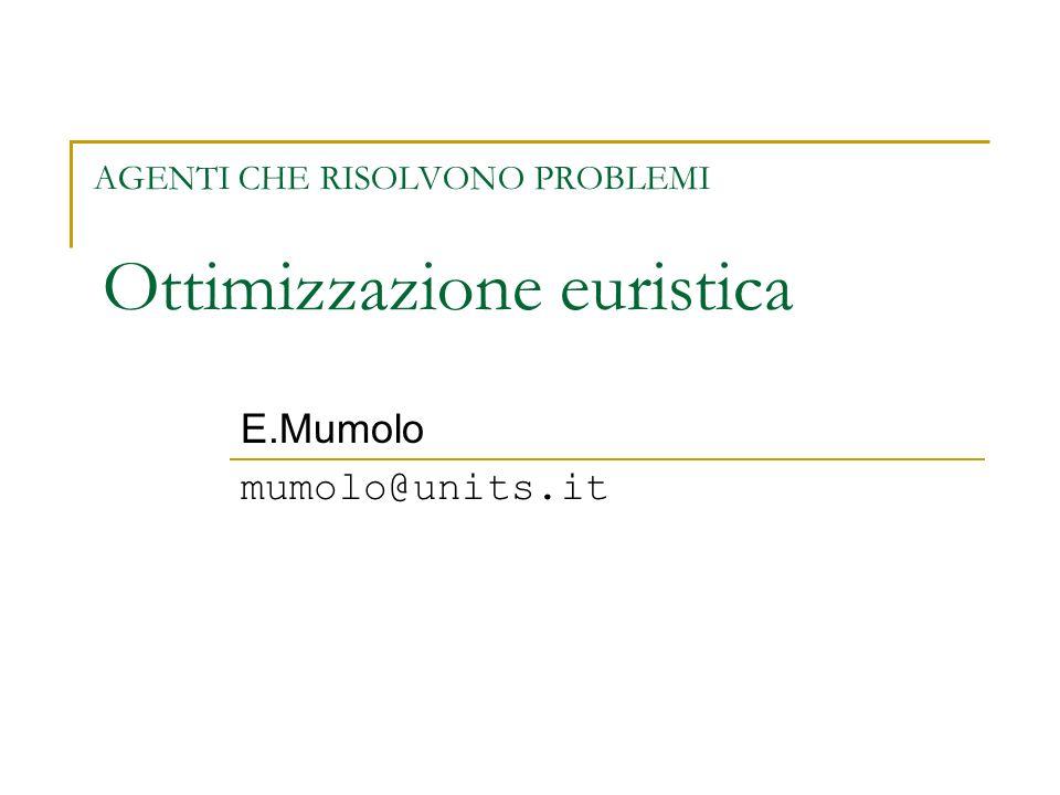 AGENTI CHE RISOLVONO PROBLEMI Ottimizzazione euristica E.Mumolo mumolo@units.it