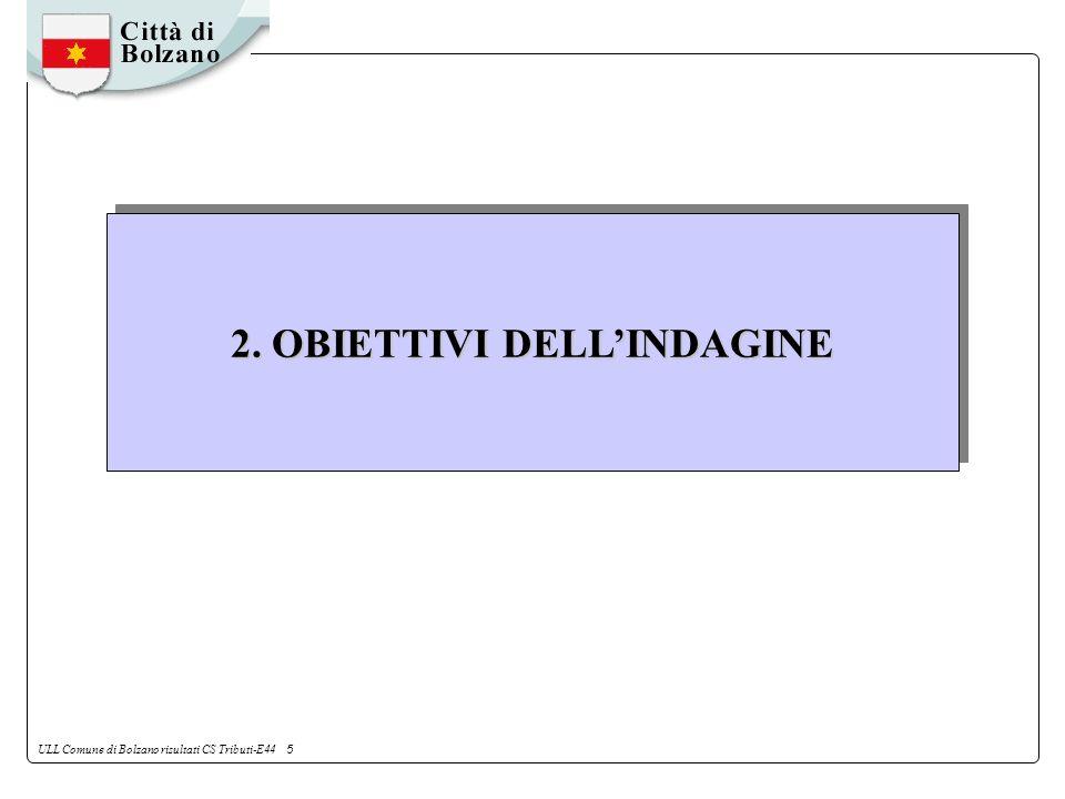 ULL Comune di Bolzano risultati CS Tributi-E44 5 2. OBIETTIVI DELLINDAGINE