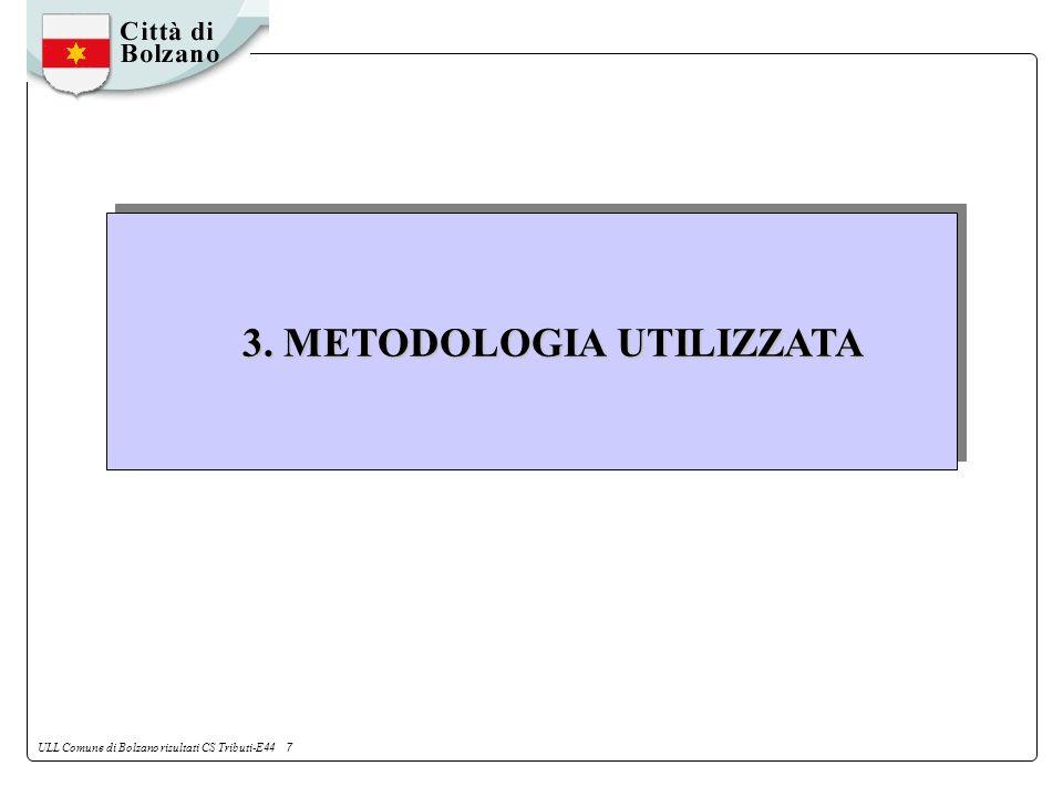 ULL Comune di Bolzano risultati CS Tributi-E44 7 3. METODOLOGIA UTILIZZATA