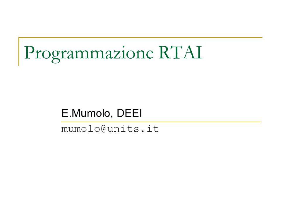 Programmazione RTAI E.Mumolo, DEEI mumolo@units.it