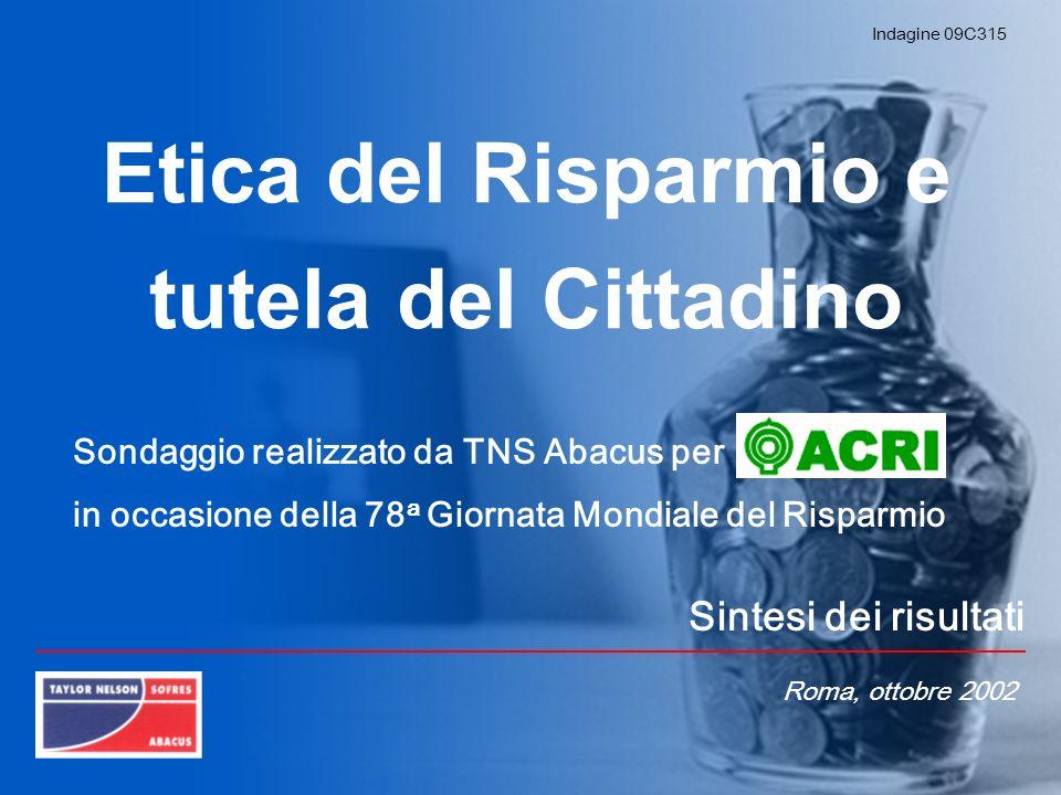 Etica del Risparmio e tutela del Cittadino Sintesi dei risultati Sondaggio realizzato da TNS Abacus per in occasione della 78 a Giornata Mondiale del Risparmio Indagine 09C315 Roma, ottobre 2002