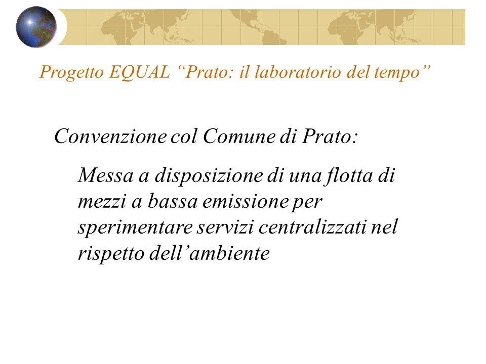 Convenzione col Comune di Prato: Messa a disposizione di una flotta di mezzi a bassa emissione per sperimentare servizi centralizzati nel rispetto dellambiente Progetto EQUAL Prato: il laboratorio del tempo
