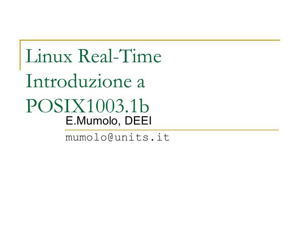 Moduli RTAI RTAI presenta un certo numero di moduli: – rtai_halintercetta gli interrupt – rtai_schedgestione dei task: schedulazione, messaggi, semafori,...IPC – rtai_fifosFIFO – rtai_shmmemoria condivisa – rtai_lxrttask in tempo reale nello spazio utente: LXRT permette di sviluppare processi real time usando le API RTAI da spazio utente – rtai_pthreadThread Posix Questi moduli devono essere inseriti a seconda delle esigenze – insmod rtai_hal – insmod rtai_sched...