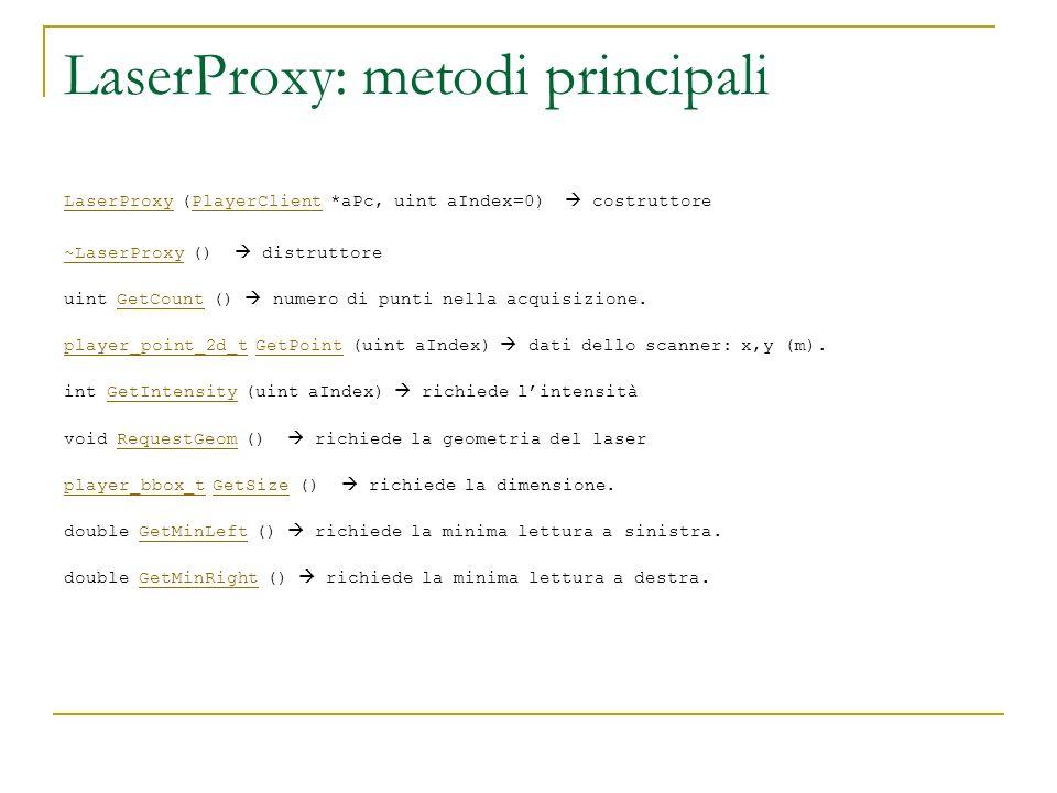 LaserProxy: metodi principali LaserProxyLaserProxy (PlayerClient *aPc, uint aIndex=0) costruttorePlayerClient ~LaserProxy~LaserProxy () distruttore ui