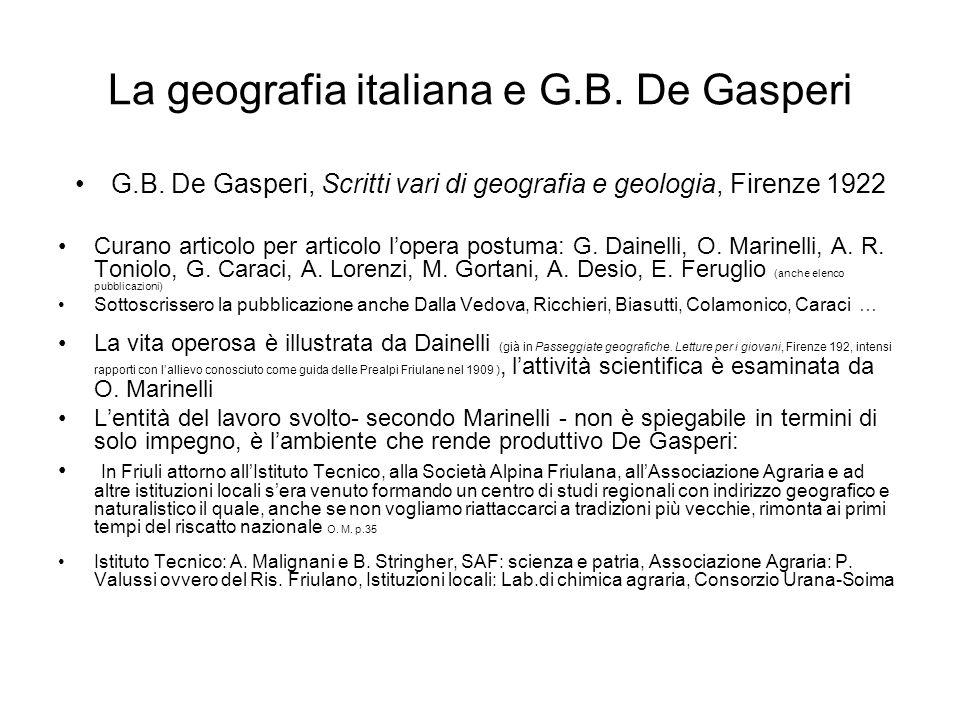 La geografia italiana e G.B. De Gasperi G.B. De Gasperi, Scritti vari di geografia e geologia, Firenze 1922 Curano articolo per articolo lopera postum
