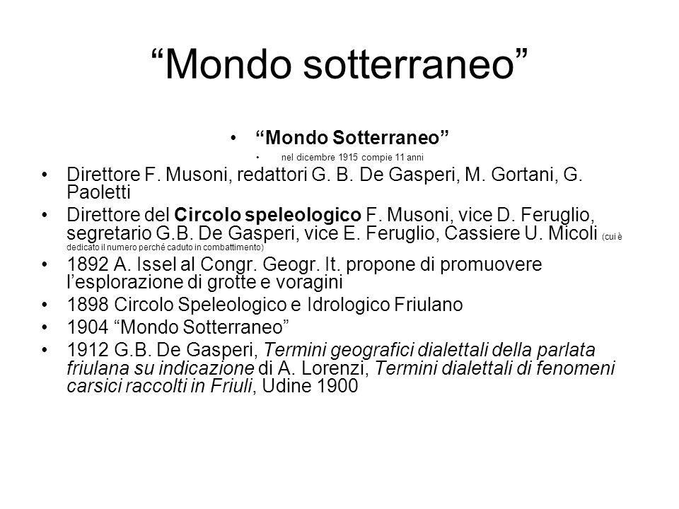 Mondo sotterraneo Mondo Sotterraneo nel dicembre 1915 compie 11 anni Direttore F. Musoni, redattori G. B. De Gasperi, M. Gortani, G. Paoletti Direttor