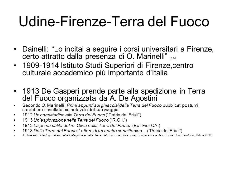 Udine-Firenze-Terra del Fuoco Dainelli: Lo incitai a seguire i corsi universitari a Firenze, certo attratto dalla presenza di O. Marinelli (p.5) 1909-
