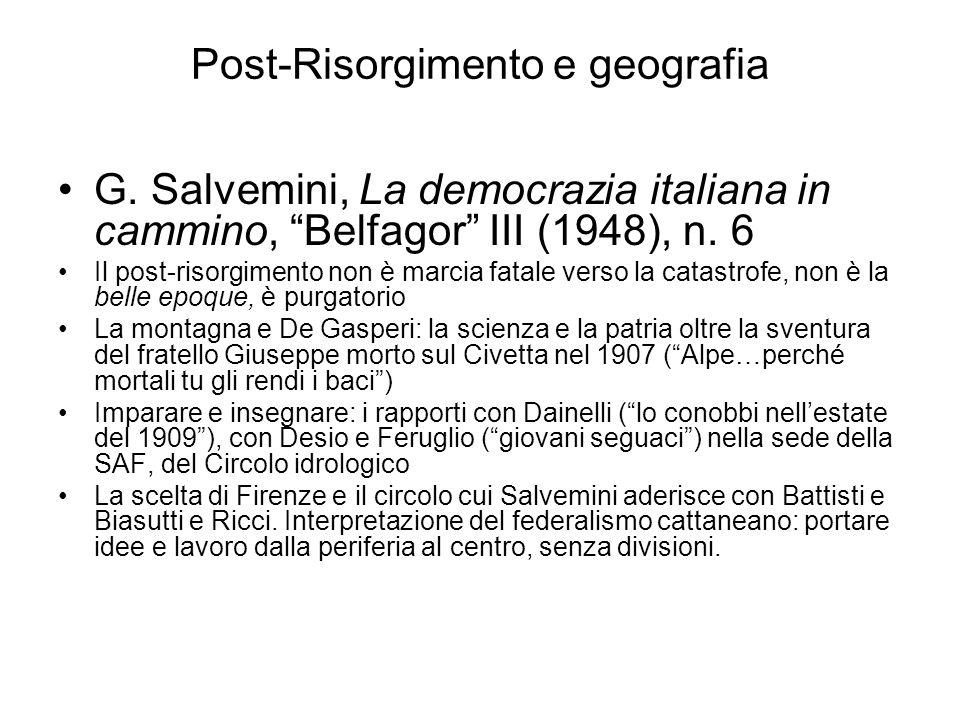 Post-Risorgimento e geografia G. Salvemini, La democrazia italiana in cammino, Belfagor III (1948), n. 6 Il post-risorgimento non è marcia fatale vers