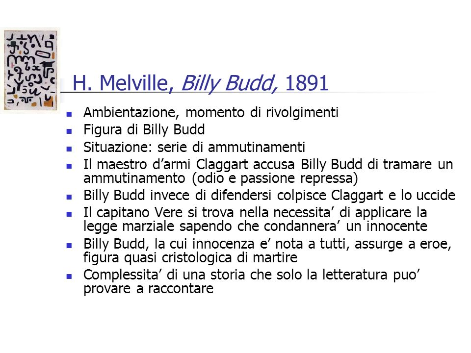 H. Melville, Billy Budd, 1891 Ambientazione, momento di rivolgimenti Figura di Billy Budd Situazione: serie di ammutinamenti Il maestro darmi Claggart
