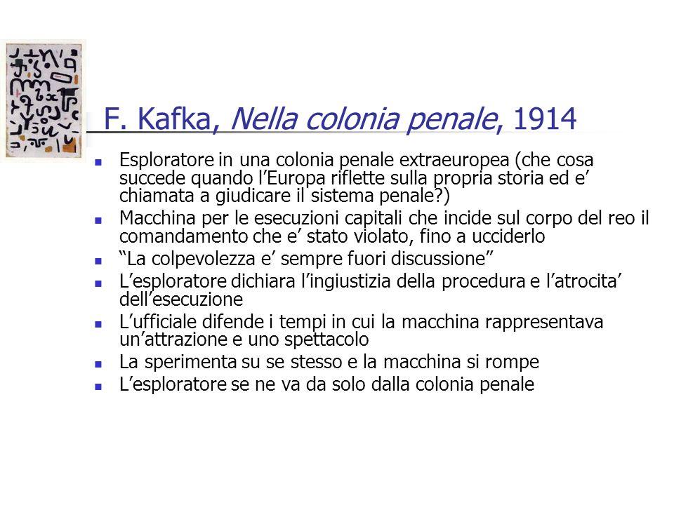 F. Kafka, Nella colonia penale, 1914 Esploratore in una colonia penale extraeuropea (che cosa succede quando lEuropa riflette sulla propria storia ed