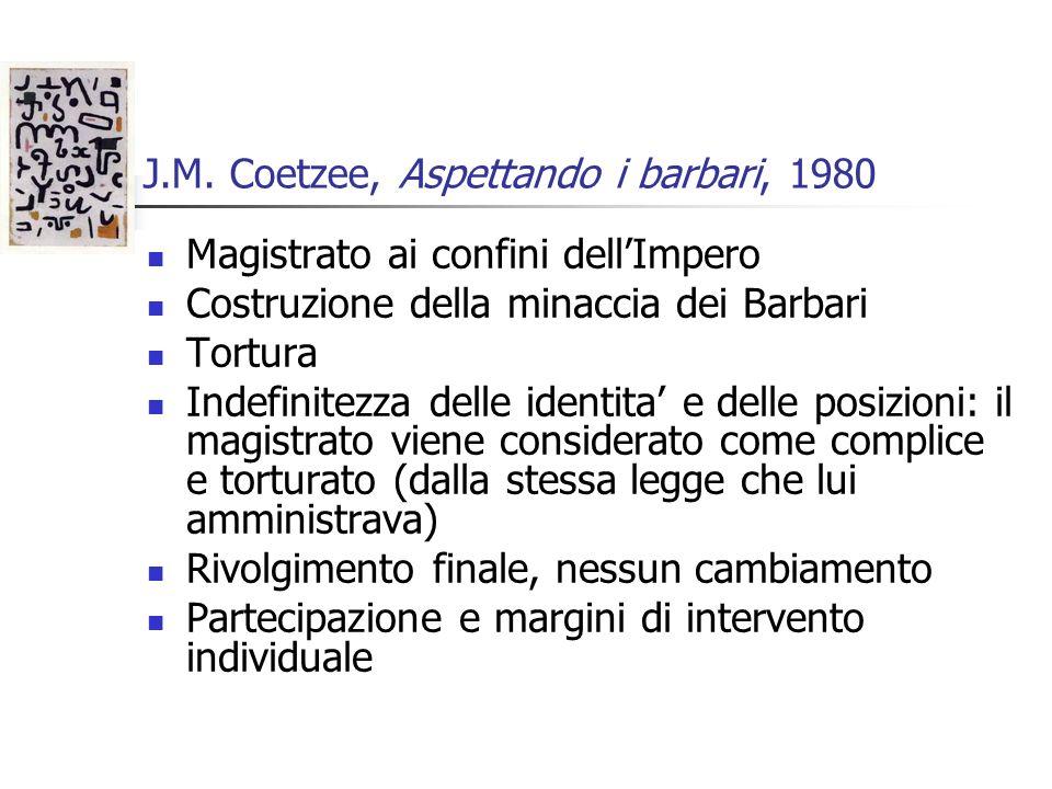 J.M. Coetzee, Aspettando i barbari, 1980 Magistrato ai confini dellImpero Costruzione della minaccia dei Barbari Tortura Indefinitezza delle identita