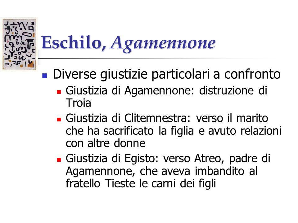 Eschilo, Agamennone Diverse giustizie particolari a confronto Giustizia di Agamennone: distruzione di Troia Giustizia di Clitemnestra: verso il marito