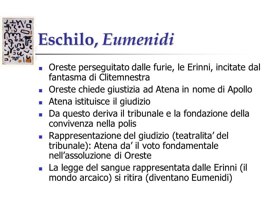 Eschilo, Eumenidi Oreste perseguitato dalle furie, le Erinni, incitate dal fantasma di Clitemnestra Oreste chiede giustizia ad Atena in nome di Apollo