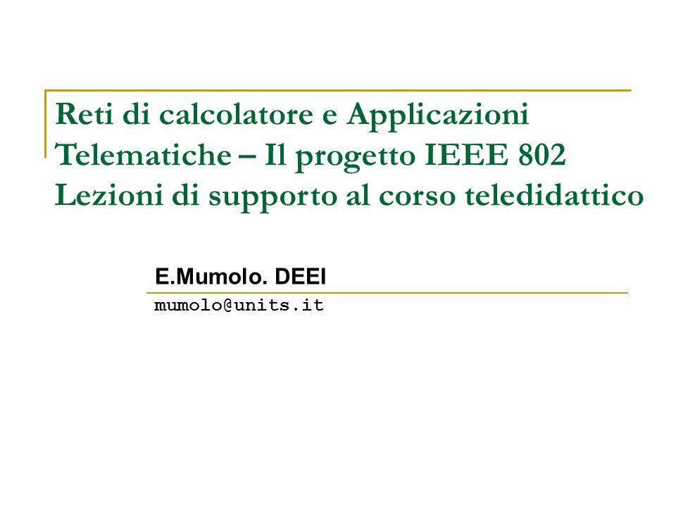 Reti di calcolatore e Applicazioni Telematiche – Il progetto IEEE 802 Lezioni di supporto al corso teledidattico E.Mumolo. DEEI mumolo@units.it