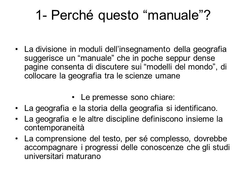 1- Perché questo manuale? La divisione in moduli dellinsegnamento della geografia suggerisce un manuale che in poche seppur dense pagine consenta di d