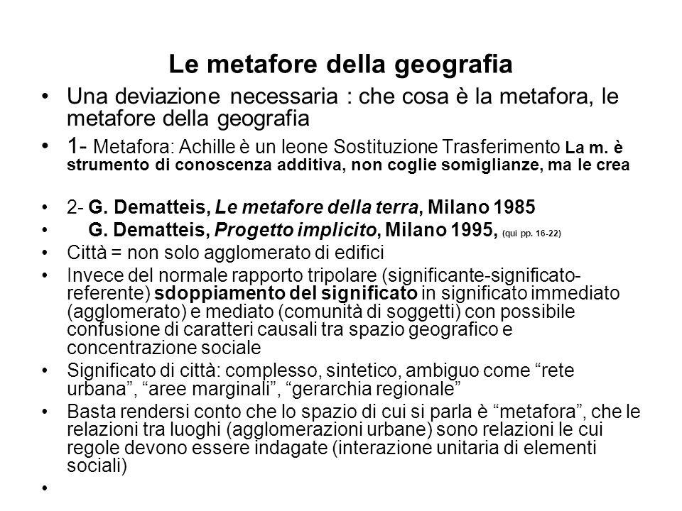 Le metafore della geografia Una deviazione necessaria : che cosa è la metafora, le metafore della geografia 1- Metafora: Achille è un leone Sostituzio