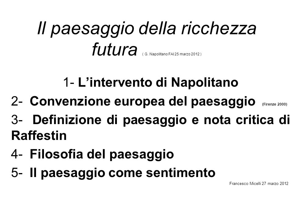 Il paesaggio della ricchezza futura ( G. Napolitano FAI 25 marzo 2012 ) 1- Lintervento di Napolitano 2- Convenzione europea del paesaggio (Firenze 200