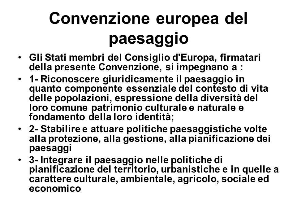 Convenzione europea del paesaggio Gli Stati membri del Consiglio d'Europa, firmatari della presente Convenzione, si impegnano a : 1- Riconoscere giuri