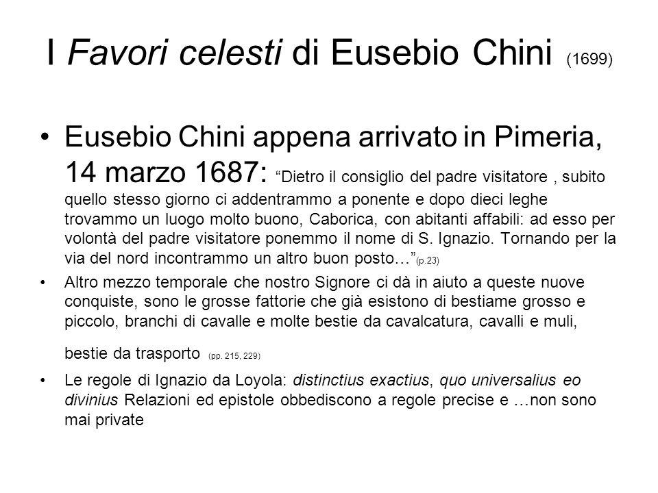 I Favori celesti di Eusebio Chini (1699) Eusebio Chini appena arrivato in Pimeria, 14 marzo 1687: Dietro il consiglio del padre visitatore, subito que