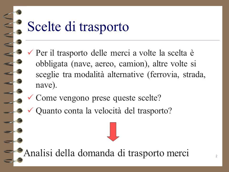 2 Scelte di trasporto Per il trasporto delle merci a volte la scelta è obbligata (nave, aereo, camion), altre volte si sceglie tra modalità alternativ
