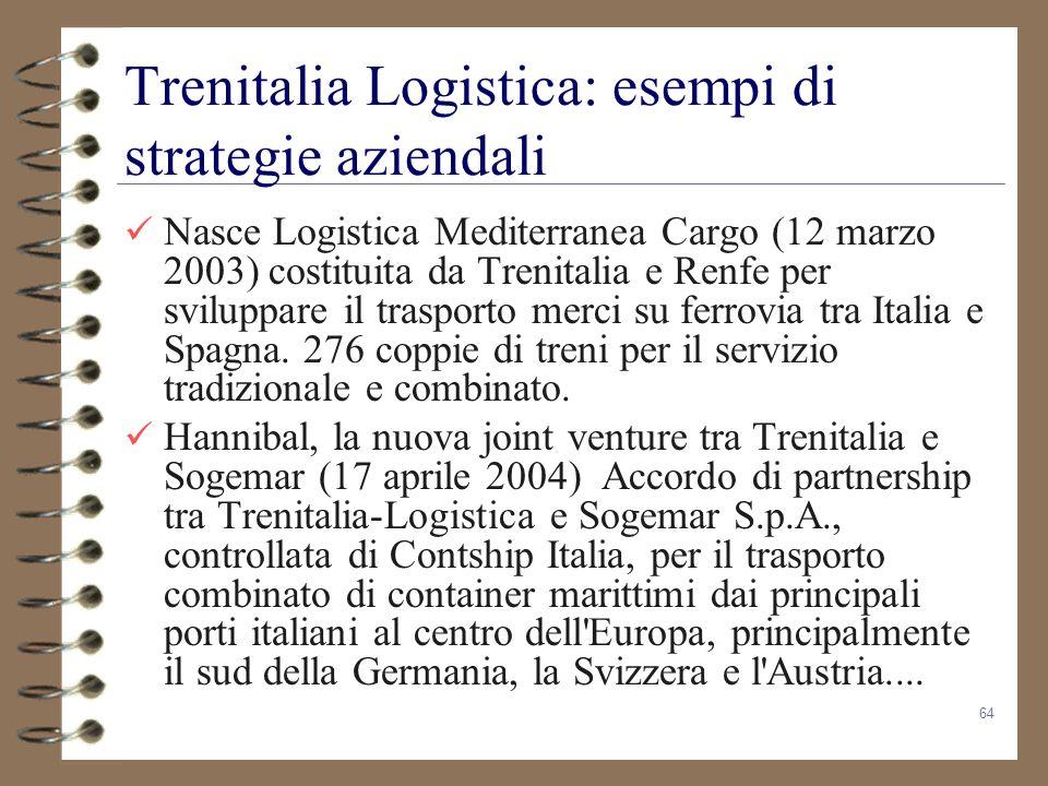64 Trenitalia Logistica: esempi di strategie aziendali Nasce Logistica Mediterranea Cargo (12 marzo 2003) costituita da Trenitalia e Renfe per svilupp