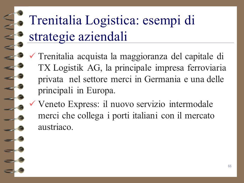 66 Trenitalia Logistica: esempi di strategie aziendali Trenitalia acquista la maggioranza del capitale di TX Logistik AG, la principale impresa ferrov