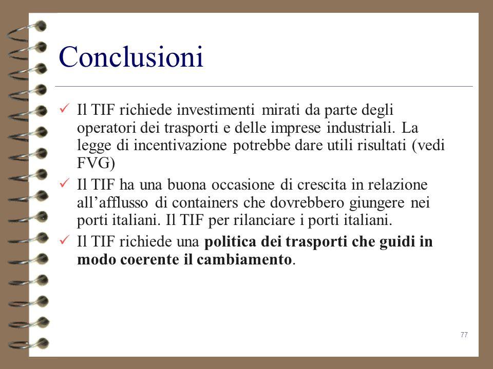77 Conclusioni Il TIF richiede investimenti mirati da parte degli operatori dei trasporti e delle imprese industriali. La legge di incentivazione potr