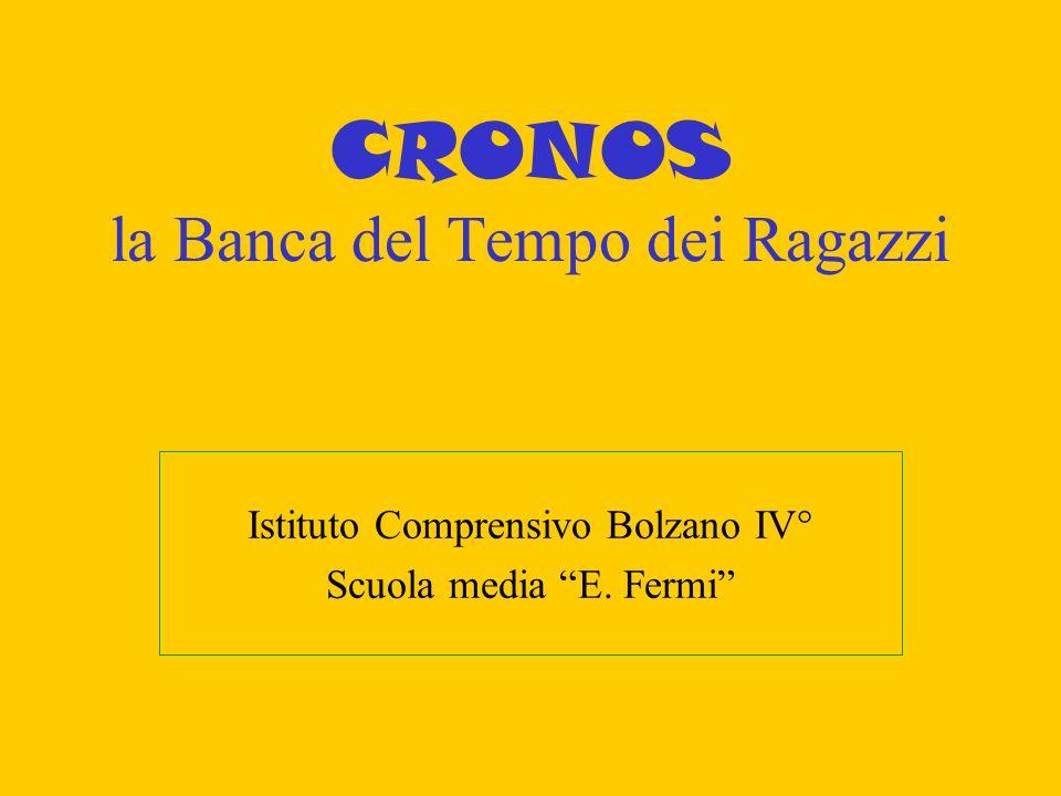 CRONOS la Banca del Tempo dei Ragazzi Istituto Comprensivo Bolzano IV° Scuola media E. Fermi